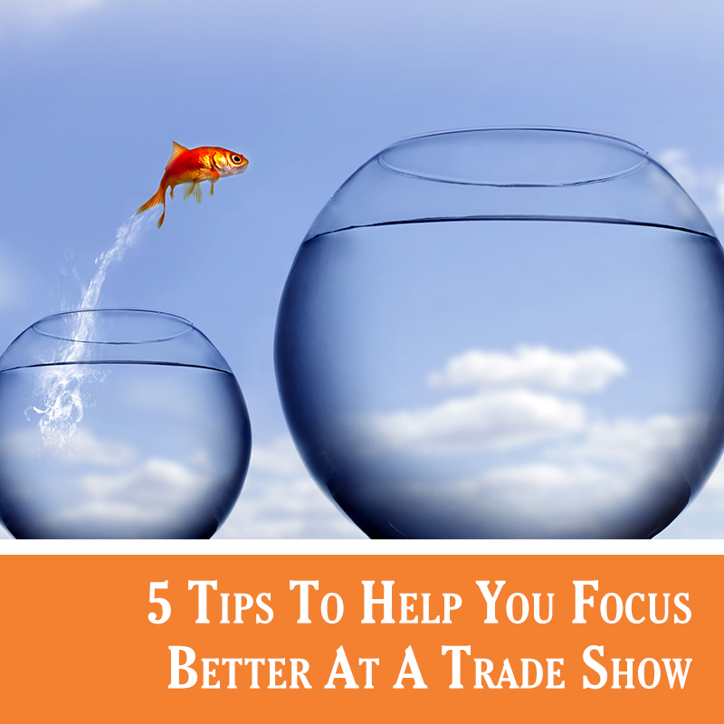 Focusing at a trade show here's 5 tips how