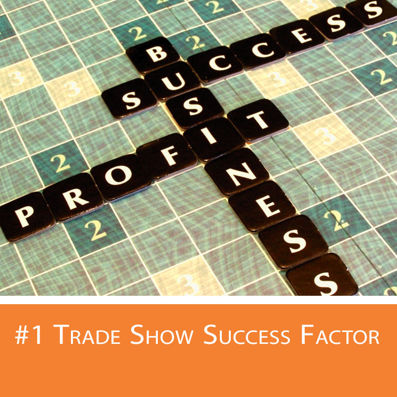Trade show success depends upon applying 1 most important piece of criteria.