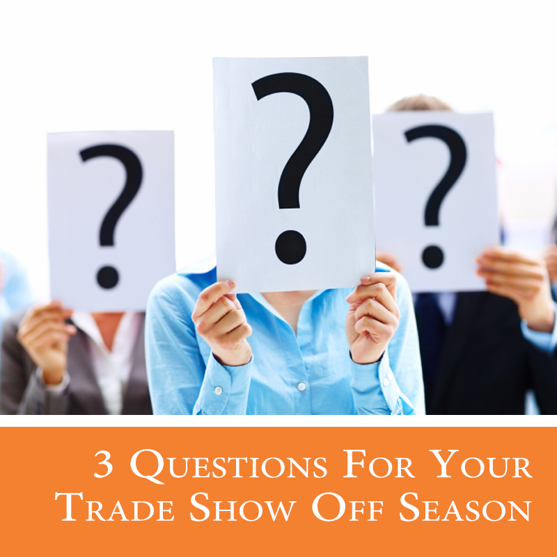Questions To Ask When It's Your Trade Show Off Season