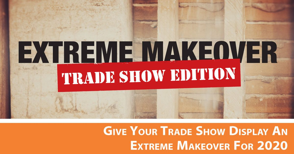 Give Your Trade Show Display an Extreme Makeover for 2020