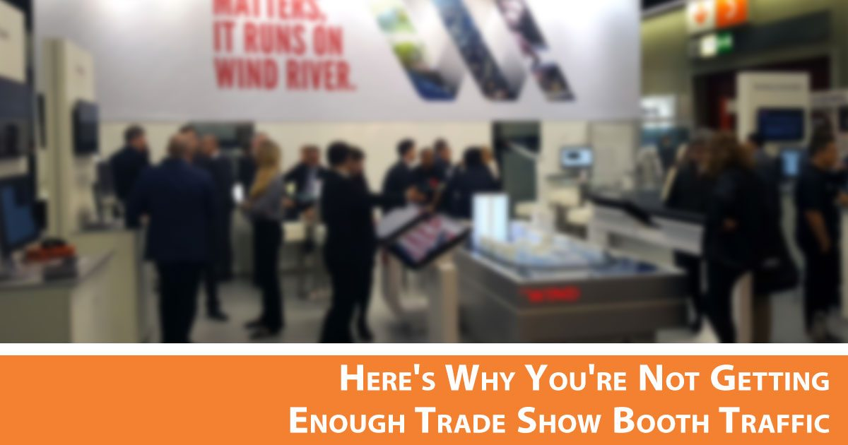 Here's Why You're Not Getting Enough Trade Show Booth Traffic